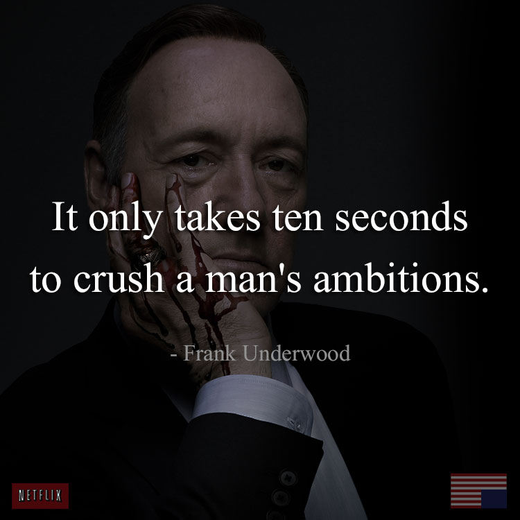 house-of-cards-quote-crush-ambitions