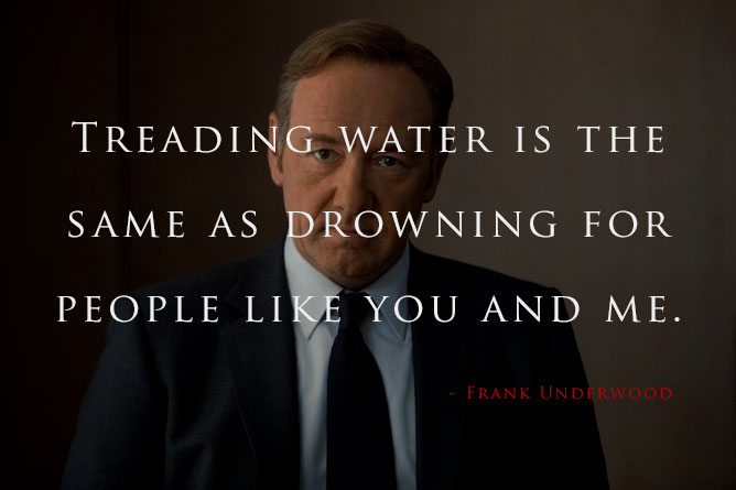 house-of-cards-quote-treading-water