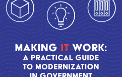 image link for Making IT Work: A Practical Guide to Modernization in Government