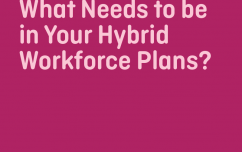 image link for What Needs to Be in Your Hybrid Workforce Plans?